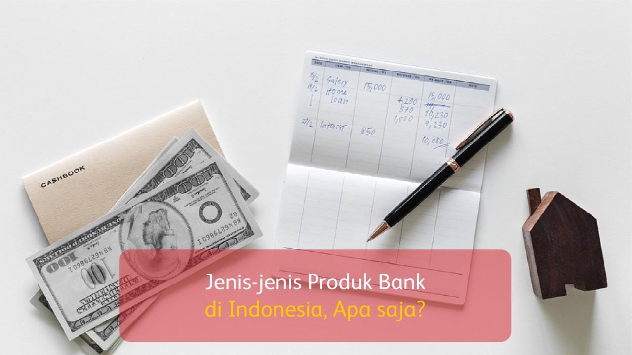 Jenis-jenis Produk Bank di Indonesia, Apa saja?